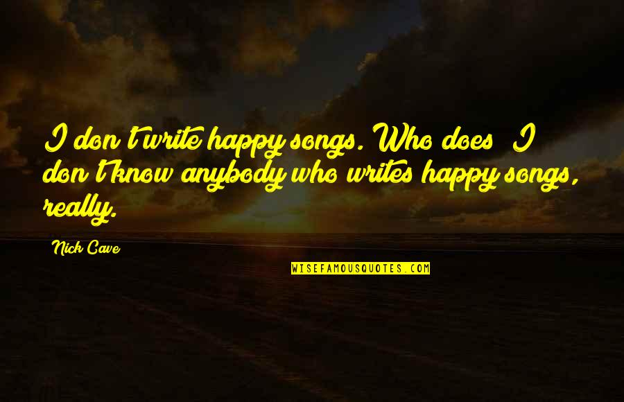 Happy Songs Quotes By Nick Cave: I don't write happy songs. Who does? I