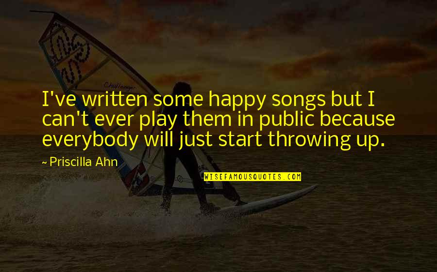 Happy Songs Quotes By Priscilla Ahn: I've written some happy songs but I can't