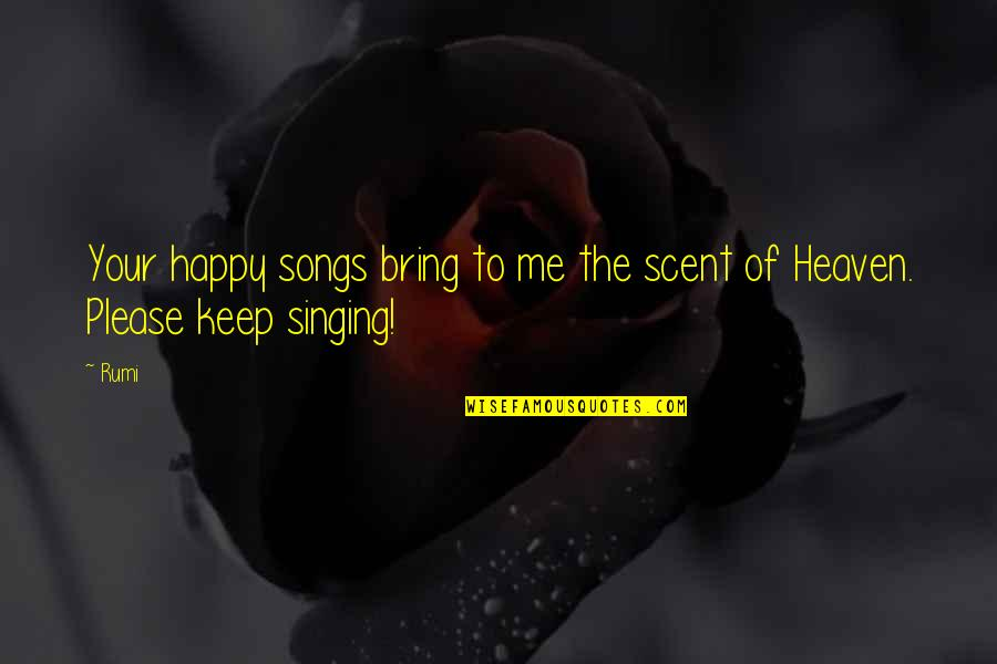 Happy Songs Quotes By Rumi: Your happy songs bring to me the scent