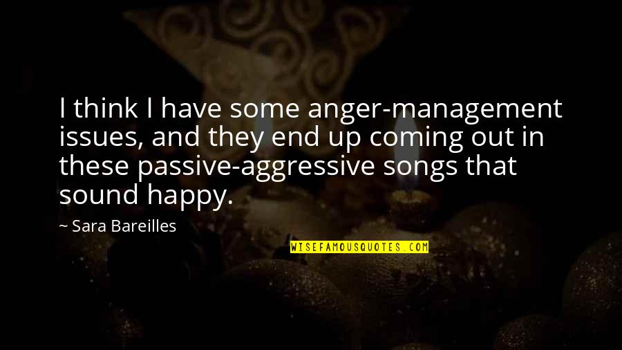 Happy Songs Quotes By Sara Bareilles: I think I have some anger-management issues, and