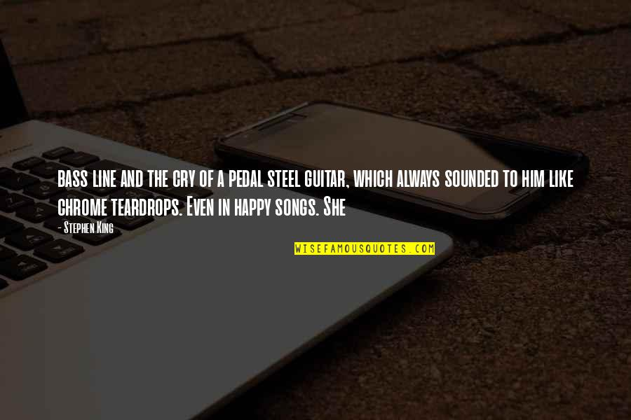 Happy Songs Quotes By Stephen King: bass line and the cry of a pedal
