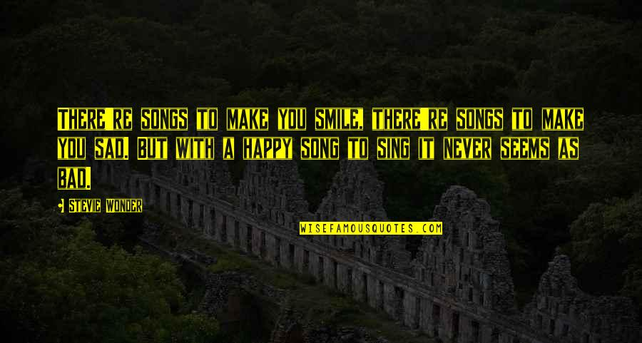 Happy Songs Quotes By Stevie Wonder: There're songs to make you smile, there're songs