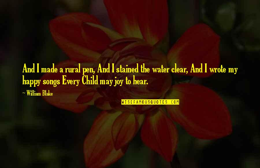 Happy Songs Quotes By William Blake: And I made a rural pen, And I