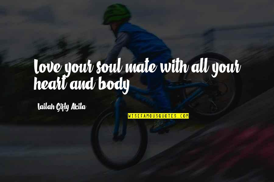 Happy Souls Quotes By Lailah Gifty Akita: Love your soul mate with all your heart