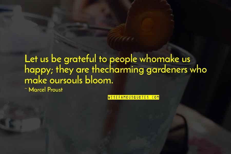Happy Souls Quotes By Marcel Proust: Let us be grateful to people whomake us