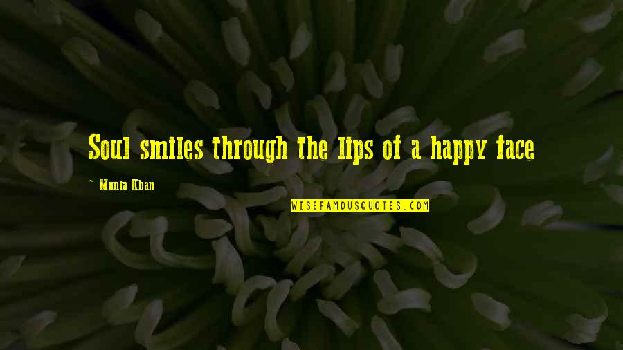 Happy Souls Quotes By Munia Khan: Soul smiles through the lips of a happy