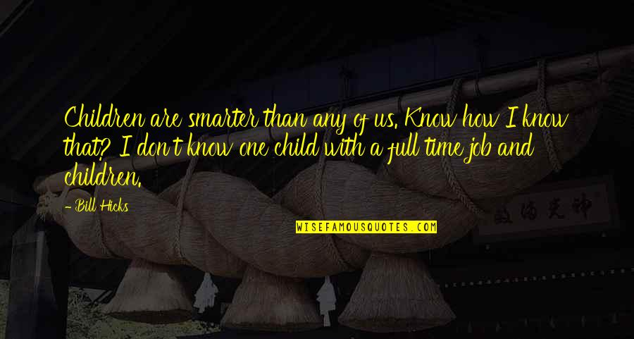Happy Statements Quotes By Bill Hicks: Children are smarter than any of us. Know