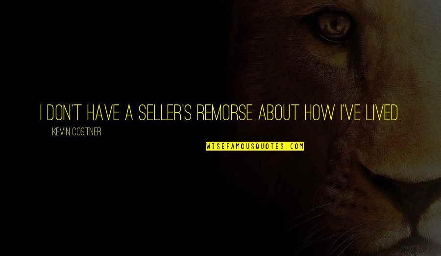 Happy Statements Quotes By Kevin Costner: I don't have a seller's remorse about how