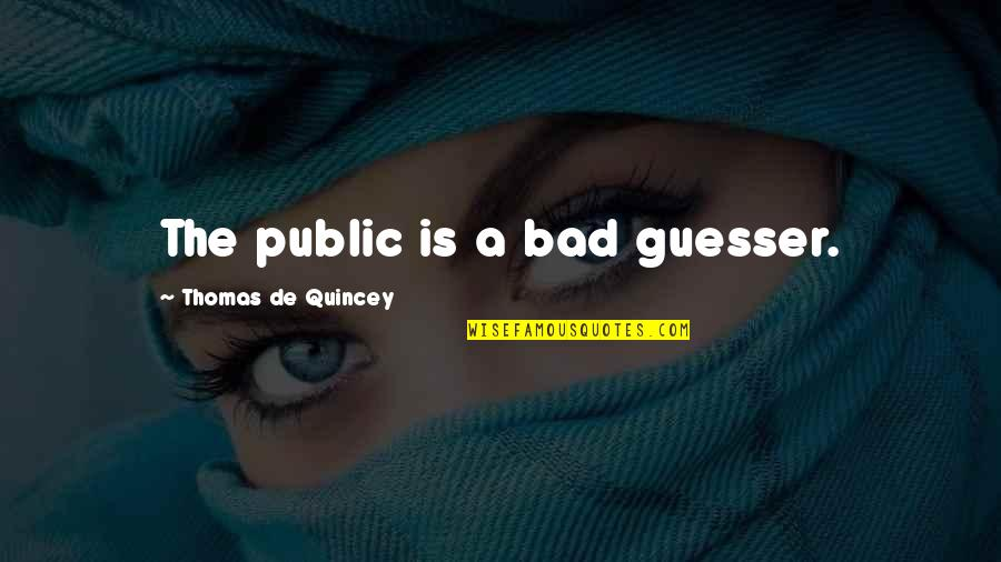 Happy Statements Quotes By Thomas De Quincey: The public is a bad guesser.
