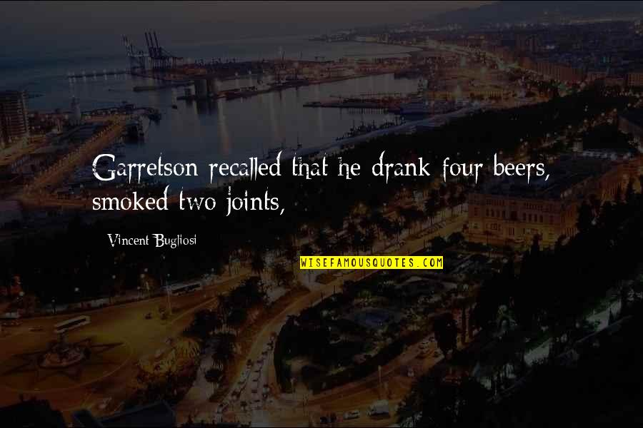Happy Statements Quotes By Vincent Bugliosi: Garretson recalled that he drank four beers, smoked