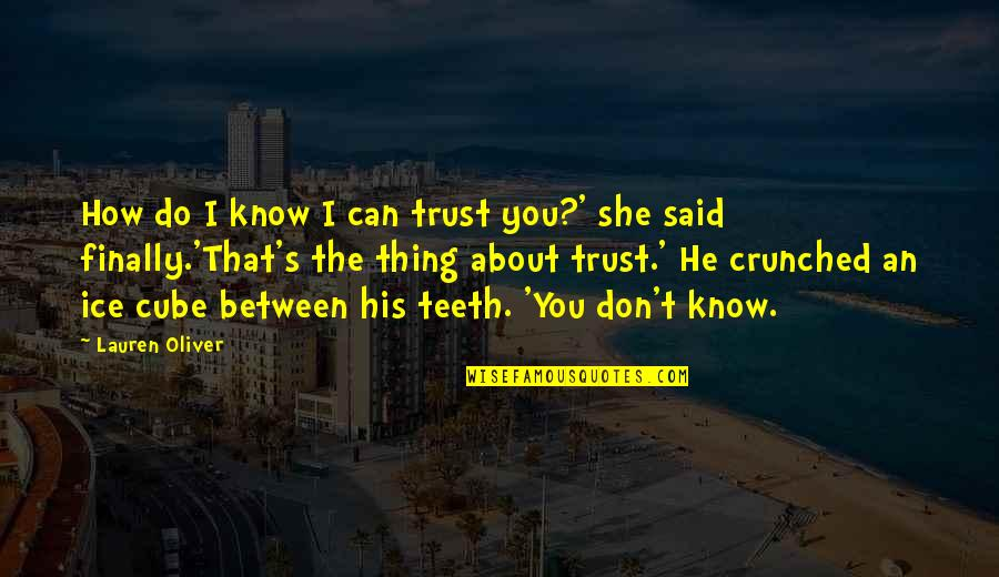 Happy Teej Quotes By Lauren Oliver: How do I know I can trust you?'
