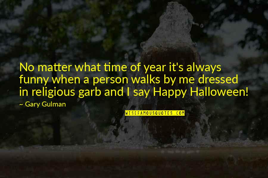Happy Time Funny Quotes By Gary Gulman: No matter what time of year it's always