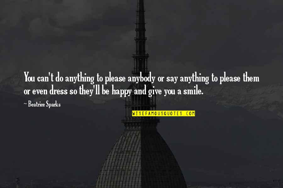 Happy To B With U Quotes By Beatrice Sparks: You can't do anything to please anybody or