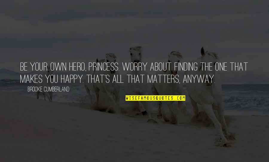 Happy To B With U Quotes By Brooke Cumberland: Be your own hero, Princess. Worry about finding
