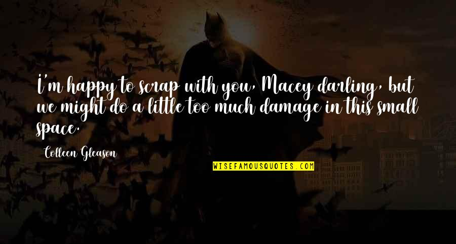 Happy To B With U Quotes By Colleen Gleason: I'm happy to scrap with you, Macey darling,