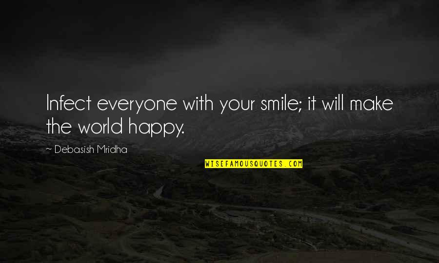 Happy To B With U Quotes By Debasish Mridha: Infect everyone with your smile; it will make