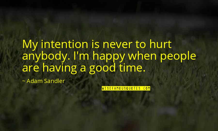 Happy To Be Without You Quotes By Adam Sandler: My intention is never to hurt anybody. I'm