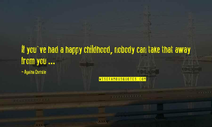 Happy To Be Without You Quotes By Agatha Christie: If you've had a happy childhood, nobody can