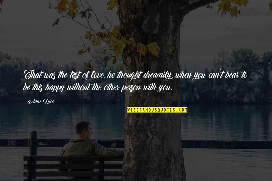 Happy To Be Without You Quotes By Anne Rice: That was the test of love, he thought