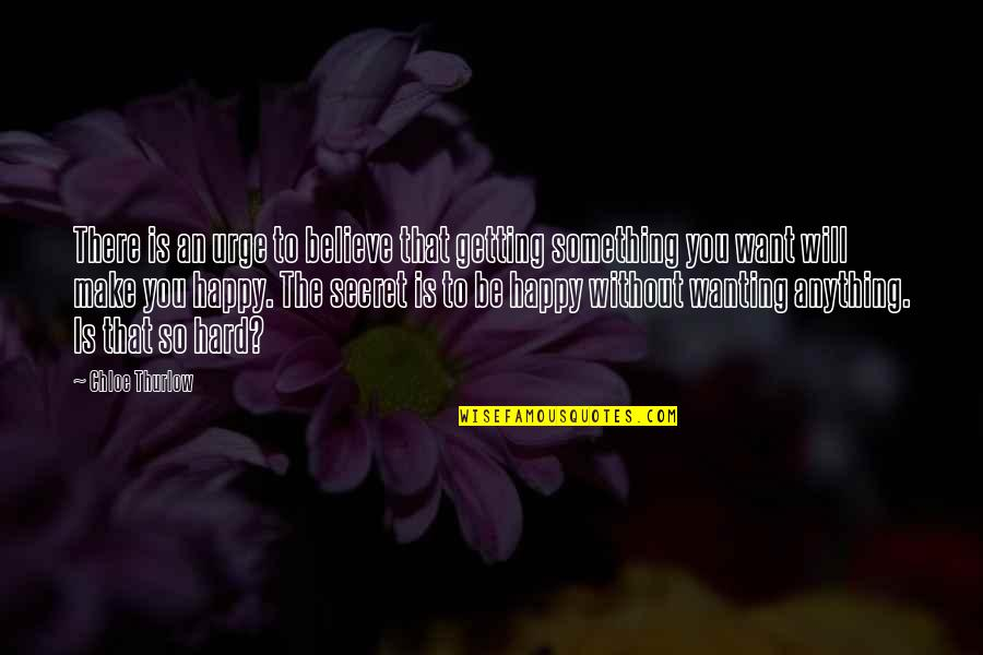 Happy To Be Without You Quotes By Chloe Thurlow: There is an urge to believe that getting