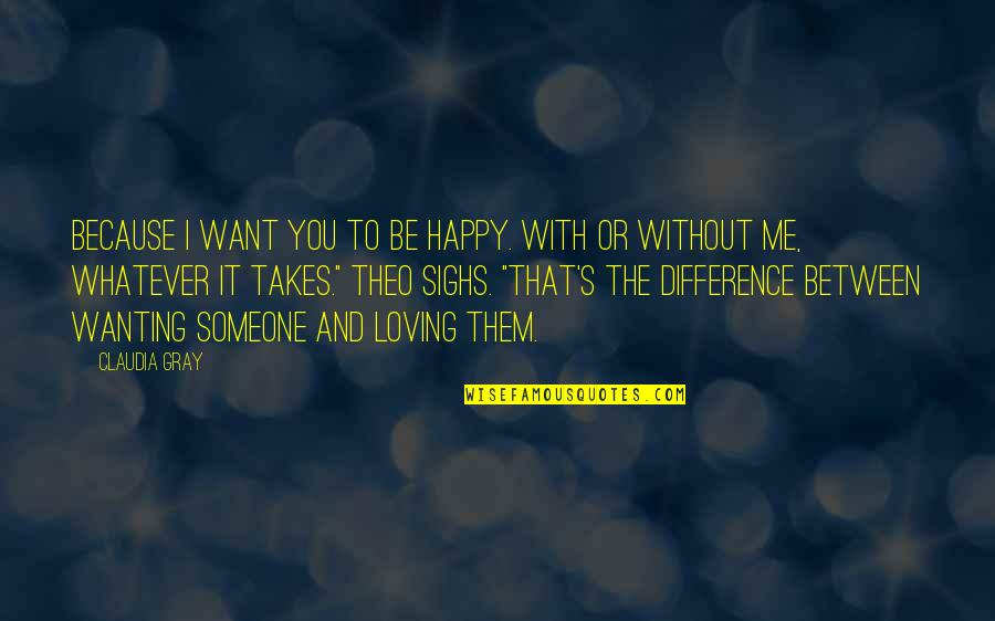 Happy To Be Without You Quotes By Claudia Gray: Because I want you to be happy. With
