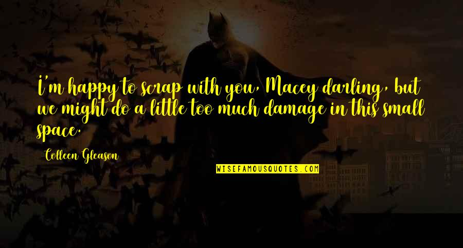 Happy To Be Without You Quotes By Colleen Gleason: I'm happy to scrap with you, Macey darling,