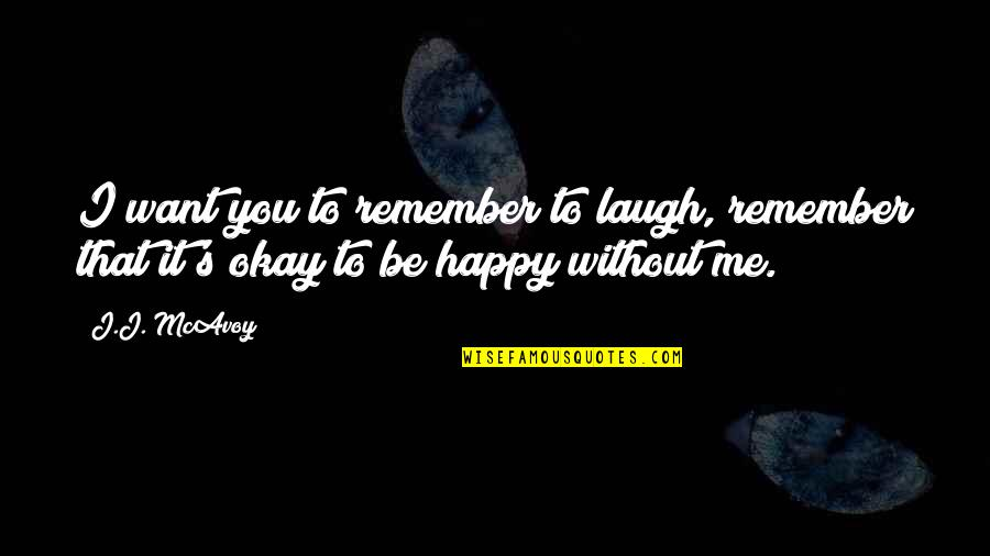 Happy To Be Without You Quotes By J.J. McAvoy: I want you to remember to laugh, remember