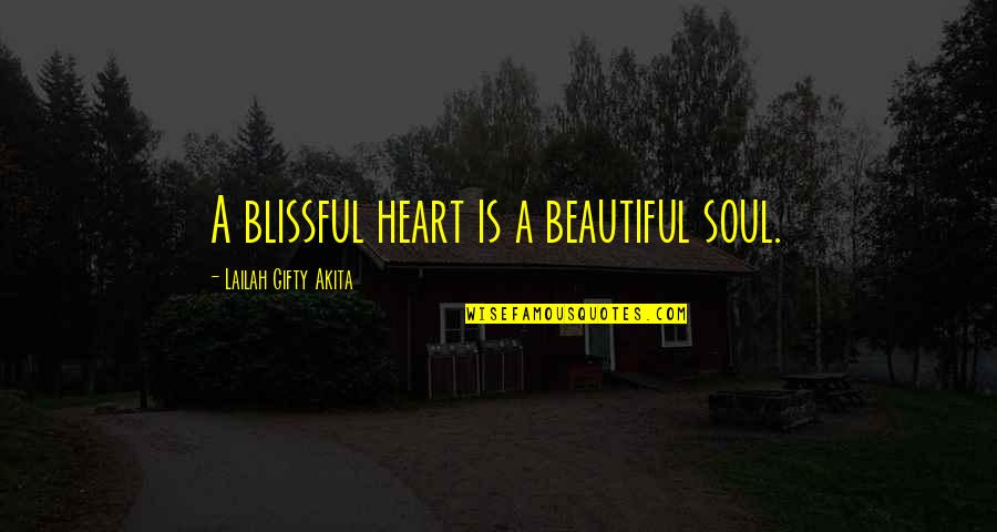 Happy To Be Without You Quotes By Lailah Gifty Akita: A blissful heart is a beautiful soul.