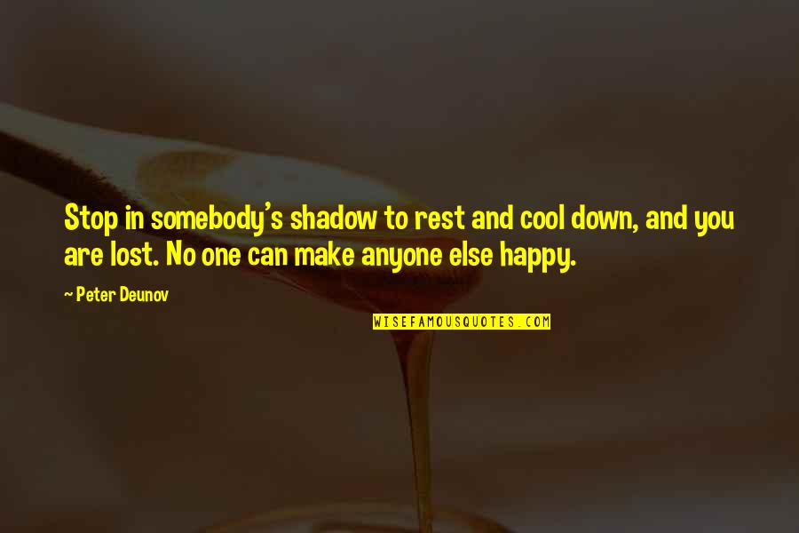 Happy To Be Without You Quotes By Peter Deunov: Stop in somebody's shadow to rest and cool