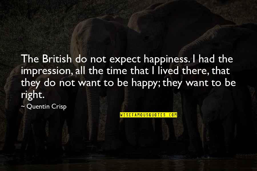 Happy To Be Without You Quotes By Quentin Crisp: The British do not expect happiness. I had
