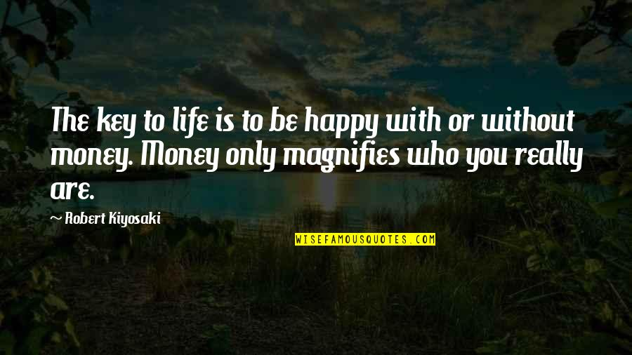 Happy To Be Without You Quotes By Robert Kiyosaki: The key to life is to be happy