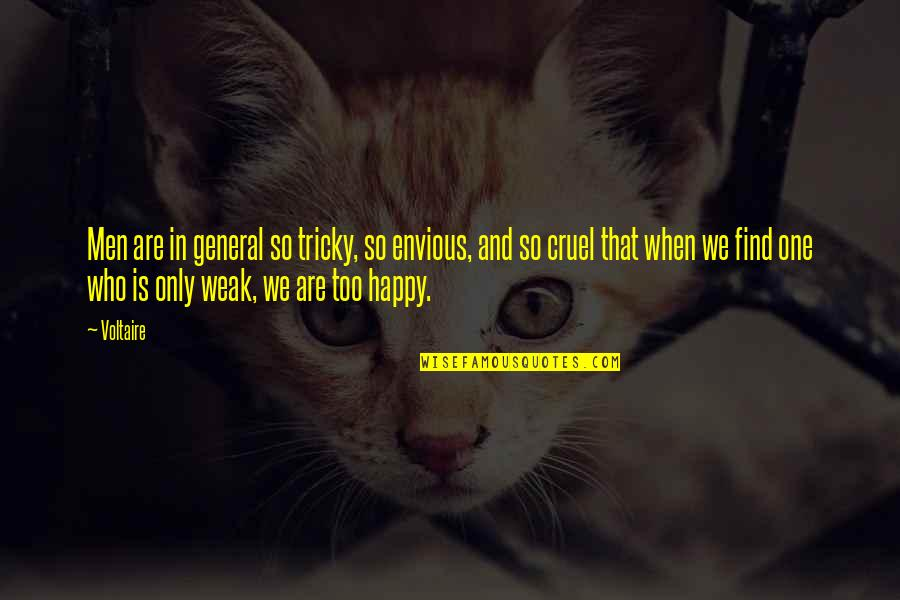 Happy To Be Without You Quotes By Voltaire: Men are in general so tricky, so envious,