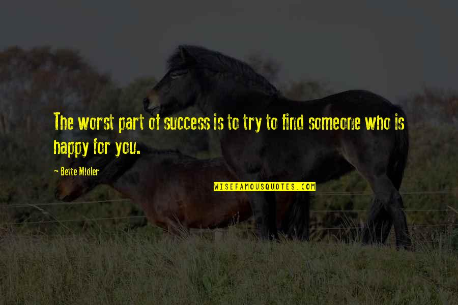 Happy To Find Someone Quotes By Bette Midler: The worst part of success is to try