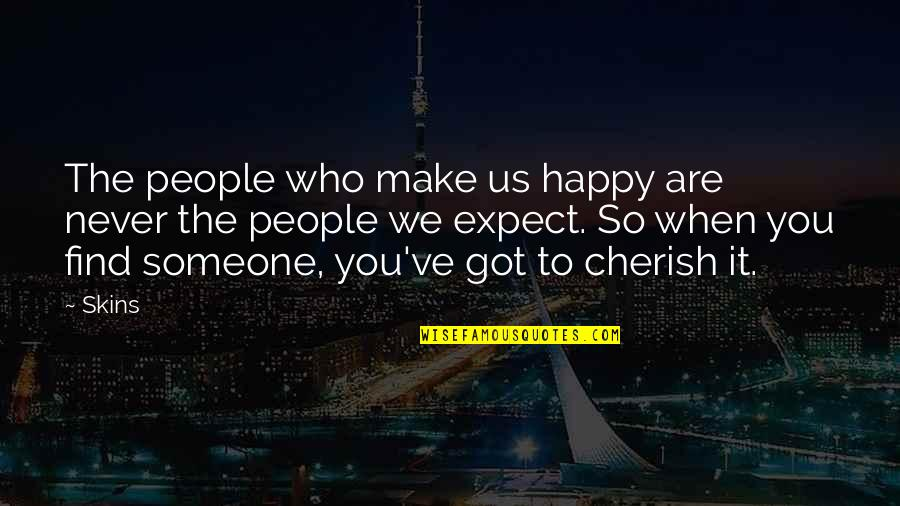 Happy To Find Someone Quotes By Skins: The people who make us happy are never