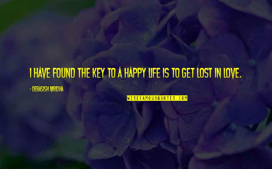 Happy To Have Found You Quotes By Debasish Mridha: I have found the key to a happy