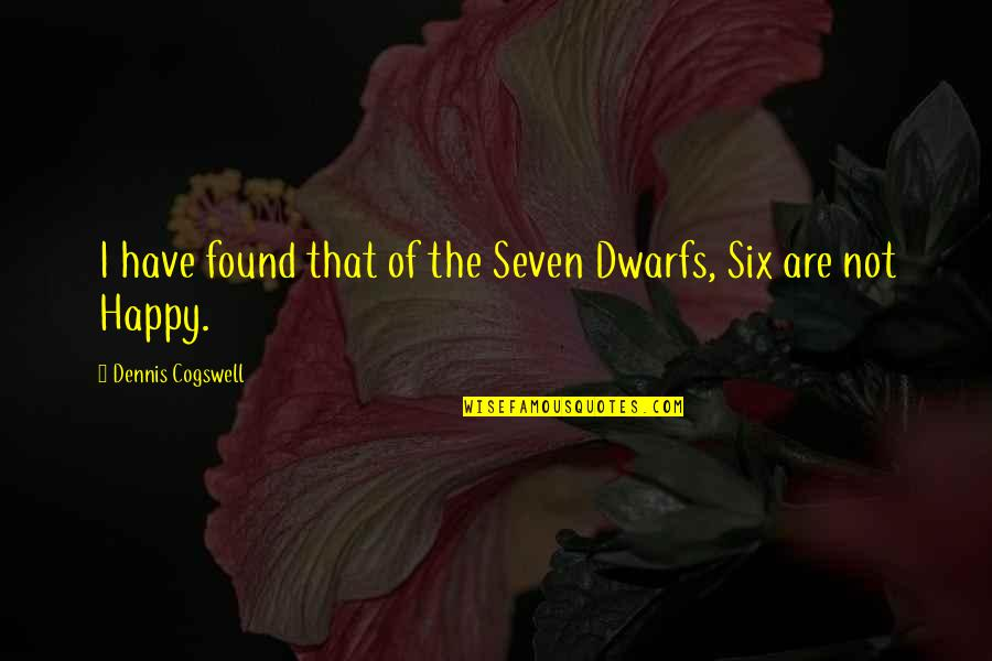 Happy To Have Found You Quotes By Dennis Cogswell: I have found that of the Seven Dwarfs,
