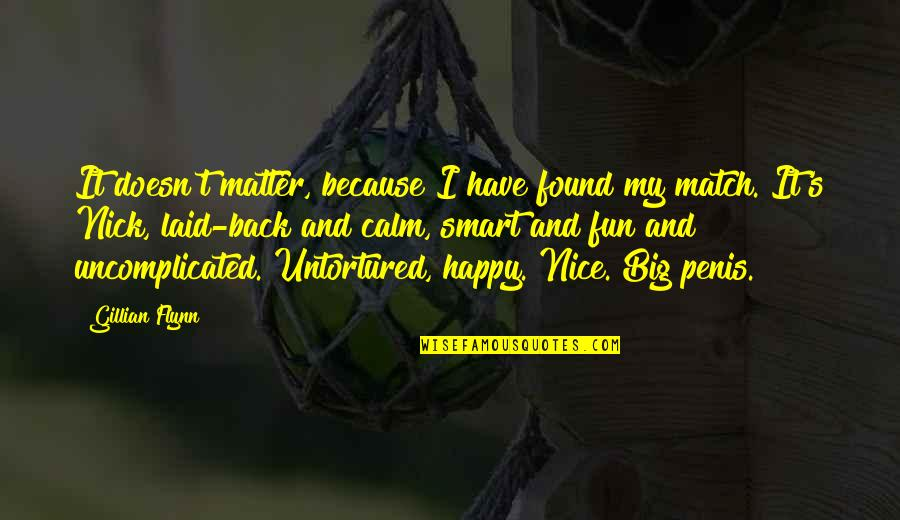Happy To Have Found You Quotes By Gillian Flynn: It doesn't matter, because I have found my