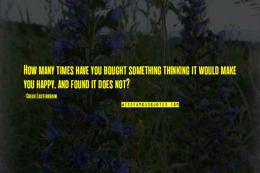Happy To Have Found You Quotes By Gregg Easterbrook: How many times have you bought something thinking