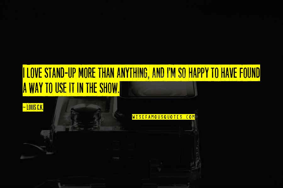 Happy To Have Found You Quotes By Louis C.K.: I love stand-up more than anything, and I'm