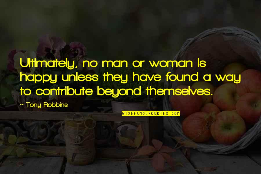Happy To Have Found You Quotes By Tony Robbins: Ultimately, no man or woman is happy unless