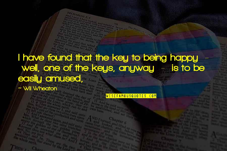Happy To Have Found You Quotes By Wil Wheaton: I have found that the key to being