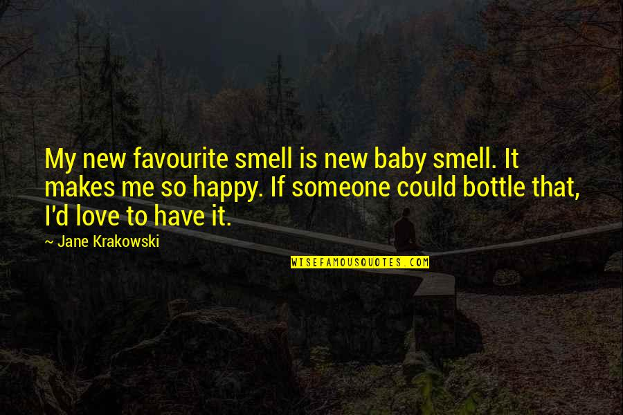 Happy To Have You Baby Quotes By Jane Krakowski: My new favourite smell is new baby smell.