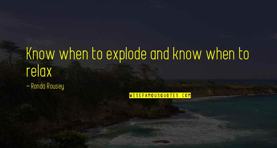 Happy To Miss Someone Quotes By Ronda Rousey: Know when to explode and know when to