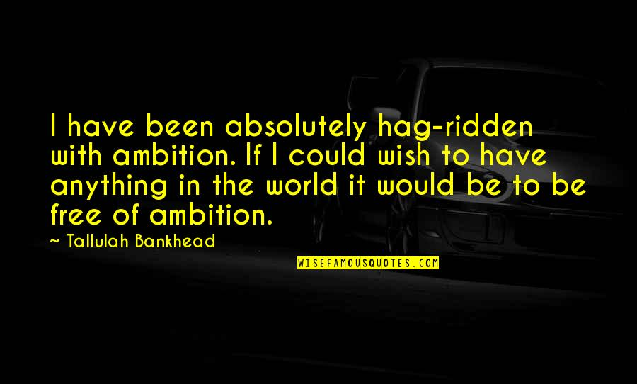 Happy To Miss Someone Quotes By Tallulah Bankhead: I have been absolutely hag-ridden with ambition. If