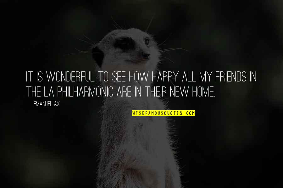 Happy To See Friends Quotes By Emanuel Ax: It is wonderful to see how happy all