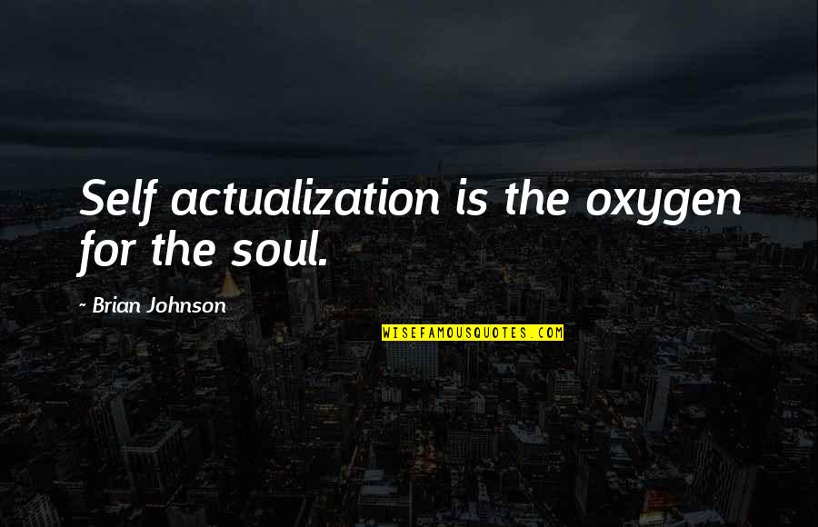 Happy To See You Today Quotes By Brian Johnson: Self actualization is the oxygen for the soul.