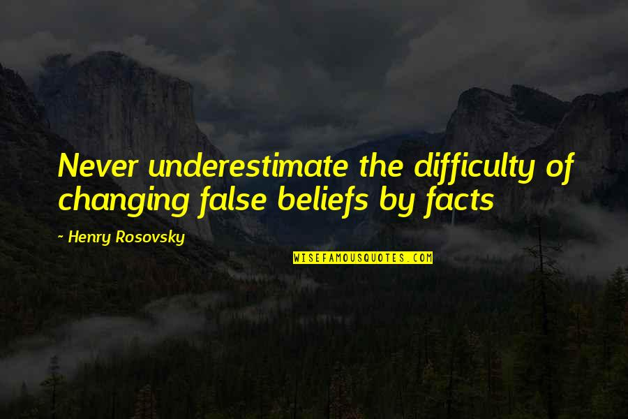 Happy To See You Today Quotes By Henry Rosovsky: Never underestimate the difficulty of changing false beliefs