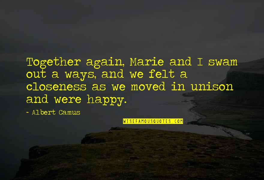 Happy Together Again Quotes By Albert Camus: Together again, Marie and I swam out a