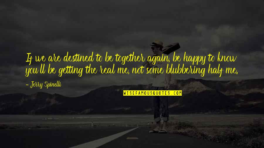 Happy Together Again Quotes By Jerry Spinelli: If we are destined to be together again,