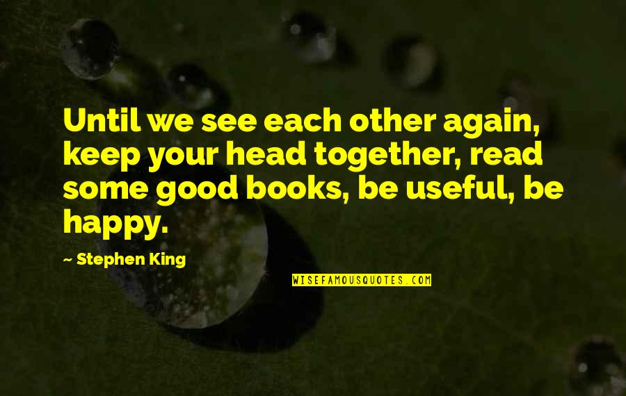 Happy Together Again Quotes By Stephen King: Until we see each other again, keep your